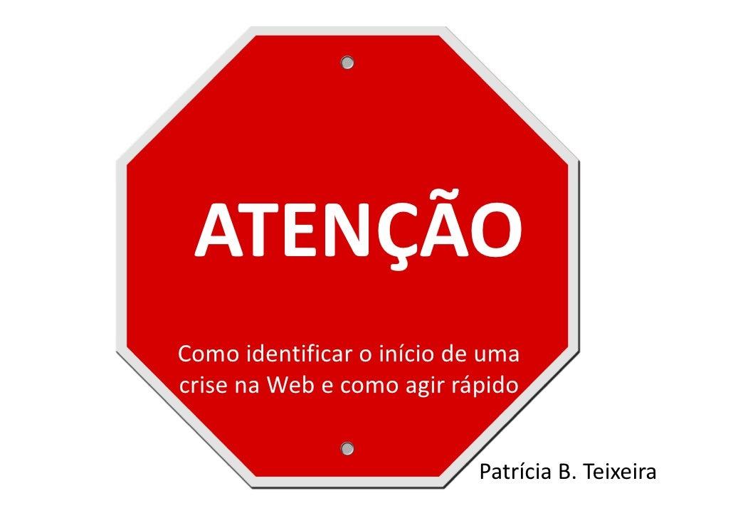 ATENÇÃOComo identificar o início de umacrise na Web e como agir rápido                            Patrícia B. Teixeira