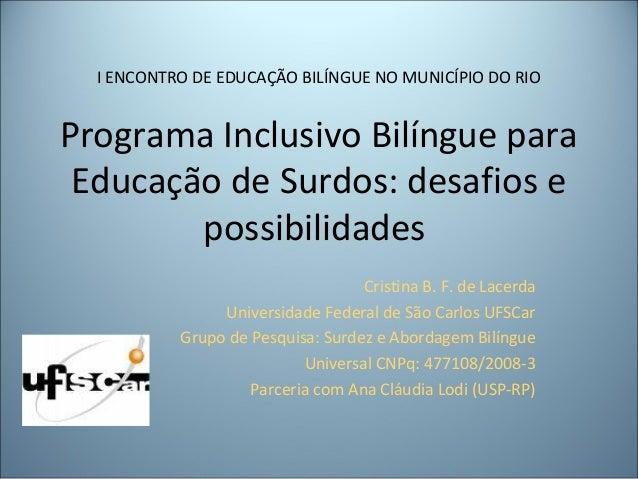 I ENCONTRO DE EDUCAÇÃO BILÍNGUE NO MUNICÍPIO DO RIO Programa Inclusivo Bilíngue para Educação de Surdos: desafios e possib...