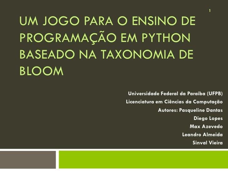 1UM JOGO PARA O ENSINO DEPROGRAMAÇÃO EM PYTHONBASEADO NA TAXONOMIA DEBLOOM               Universidade Federal da Paraíba (...
