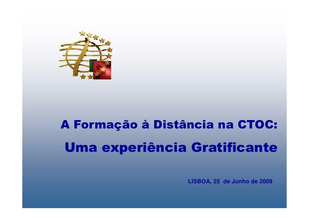 A Formação à Distância na CTOC: Uma experiência Gratificante                    LISBOA, 25 de Junho de 2009