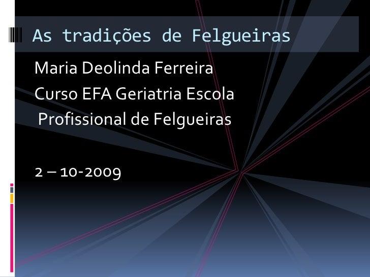 Maria Deolinda Ferreira <br />Curso EFA Geriatria Escola<br /> Profissional de Felgueiras               <br />2 – 10-2009<...