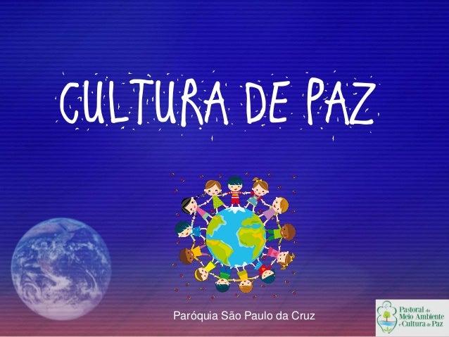 CULTURA DE PAZParóquia São Paulo da Cruz