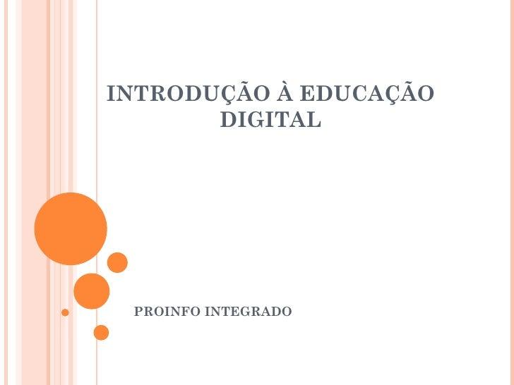 INTRODUÇÃO À EDUCAÇÃO       DIGITAL PROINFO INTEGRADO