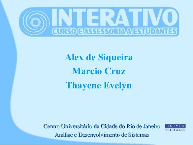 Alex de Siqueira Marcio Cruz Thayene Evelyn Centro Universitário da Cidade do Rio de JaneiroCentro Universitário da Cidade...