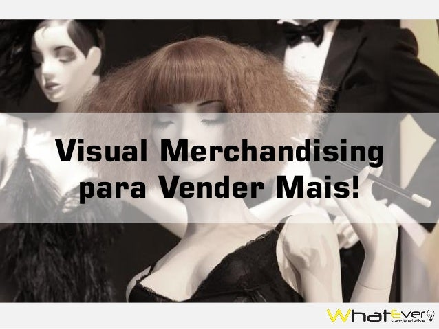 Visual Merchandising para Vender Mais!