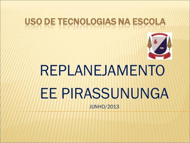 REPLANEJAMENTO EE PIRASSUNUNGA JUNHO/2013