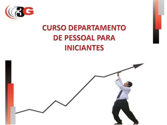 CURSO: DEPARTAMENTO DE PESSOAL PARA INICIANTES Apresentação GERENCIAMENTO DE RH, GESTÃO DE PESSOAS E GARANTIA DO RESULTADO...