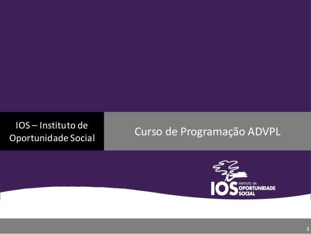 IOS – Instituto de Oportunidade Social Curso de Programação ADVPL 1