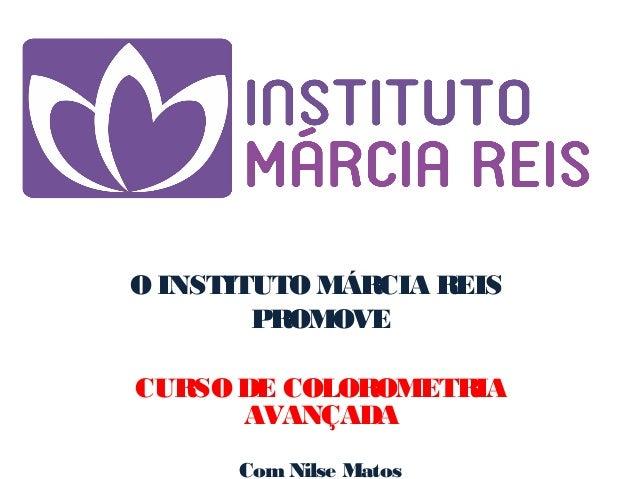O INSTITUTO MÁRCIA REIS PROMOVE  CURSODE COLOROMETRIA AVANÇADA ComNilse Matos