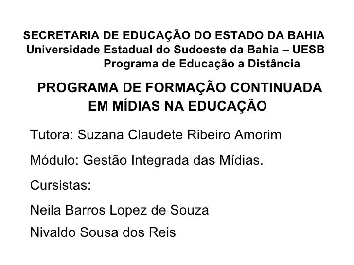 SECRETARIA DE EDUCAÇÃO DO ESTADO DA BAHIA  Universidade Estadual do Sudoeste da Bahia – UESB   Programa de Educação a Dist...