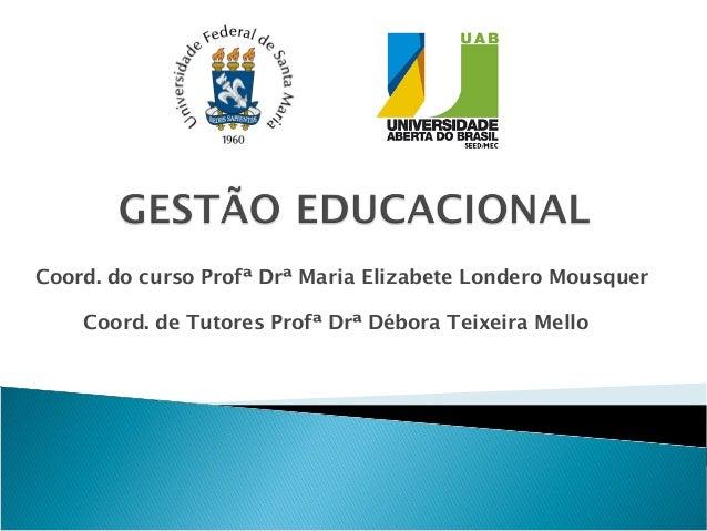 Coord. do curso Profª Drª Maria Elizabete Londero Mousquer Coord. de Tutores Profª Drª Débora Teixeira Mello