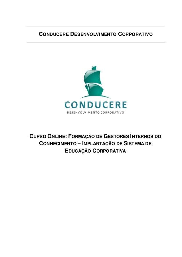 CONDUCERE DESENVOLVIMENTO CORPORATIVO CURSO ONLINE: FORMAÇÃO DE GESTORES INTERNOS DO CONHECIMENTO – IMPLANTAÇÃO DE SISTEMA...