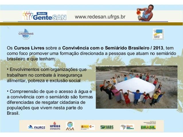 Os Cursos Livres sobre a Convivência com o Semiárido Brasileiro / 2013, tem como foco promover uma formação direcionada a ...