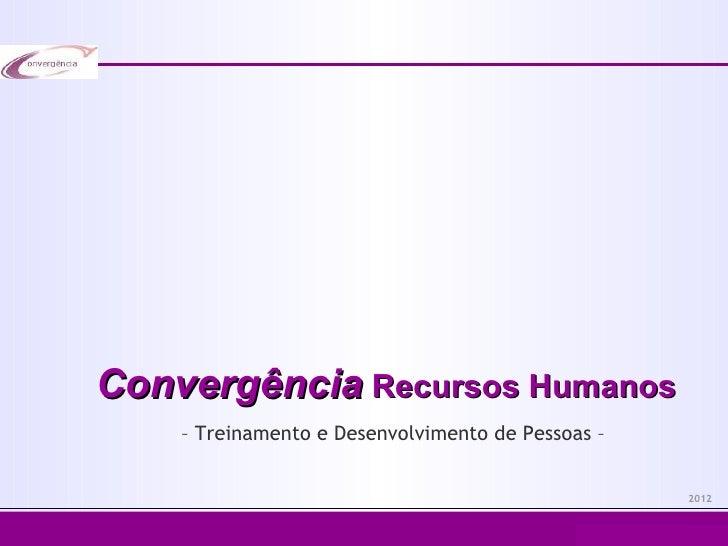 Convergência Recursos Humanos    – Treinamento e Desenvolvimento de Pessoas –                                             ...