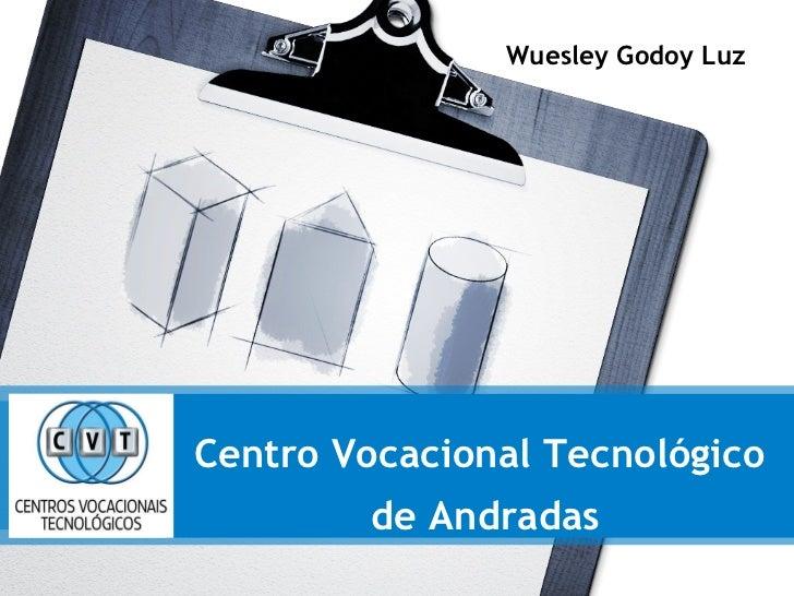 Centro Vocacional Tecnológico  de Andradas Wuesley Godoy Luz