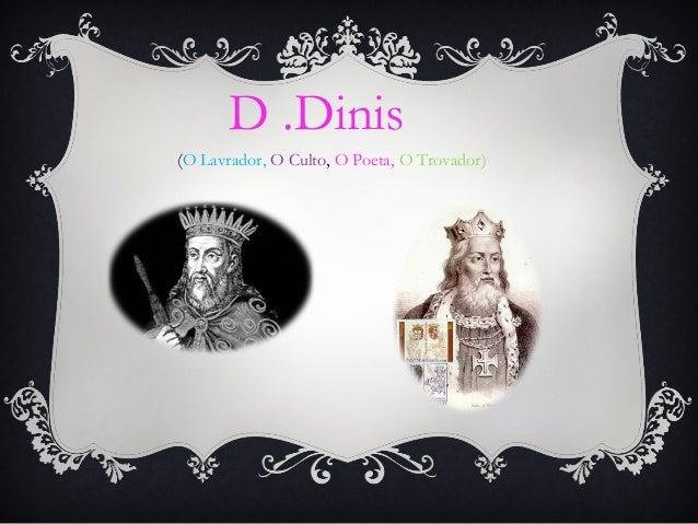 D .Dinis (O Lavrador, O Culto, O Poeta, O Trovador)