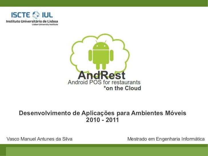 Desenvolvimento de Aplicações para Ambientes Móveis                         2010 - 2011Vasco Manuel Antunes da Silva      ...
