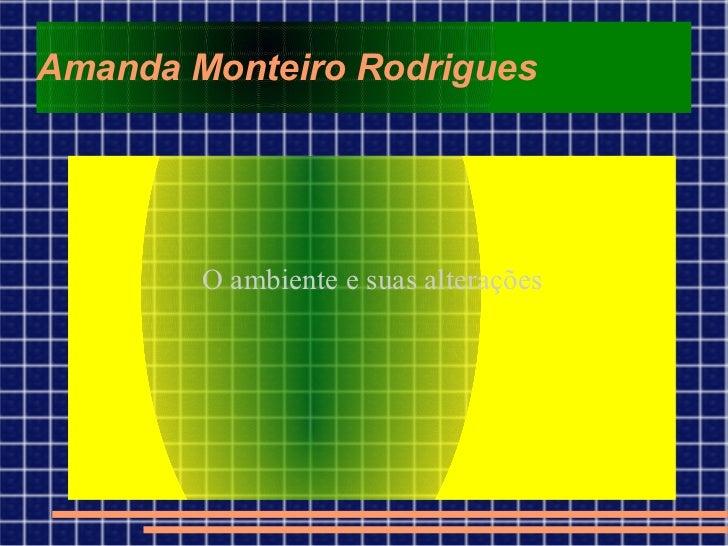 Amanda Monteiro Rodrigues O ambiente e suas alterações