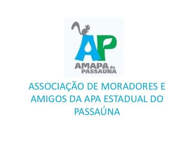 ASSOCIAÇÃO DE MORADORES EAMIGOS DA APA ESTADUAL DOPASSAÚNA