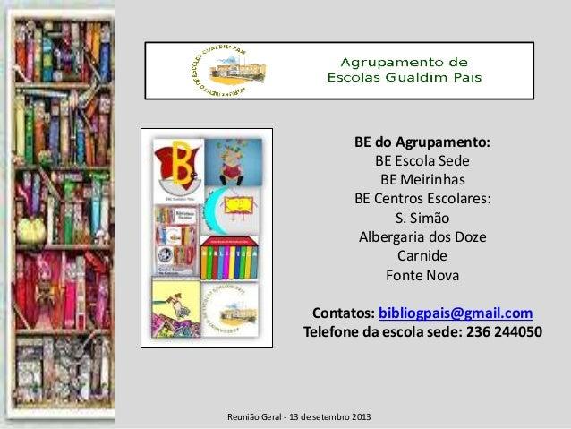 Reunião Geral - 13 de setembro 2013 BE do Agrupamento: BE Escola Sede BE Meirinhas BE Centros Escolares: S. Simão Albergar...