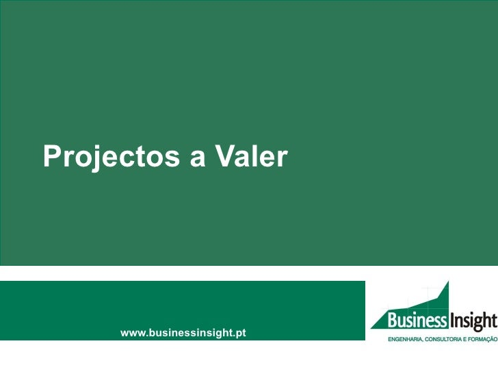 Projectos a Valer www.businessinsight.pt