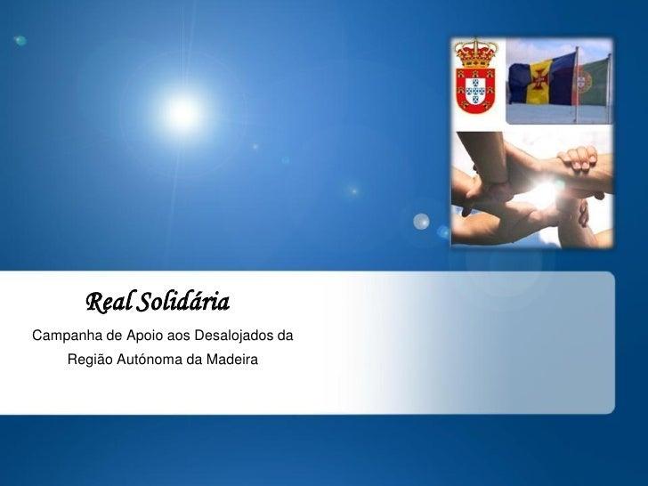 Real Solidária Campanha de Apoio aos Desalojados da     Região Autónoma da Madeira