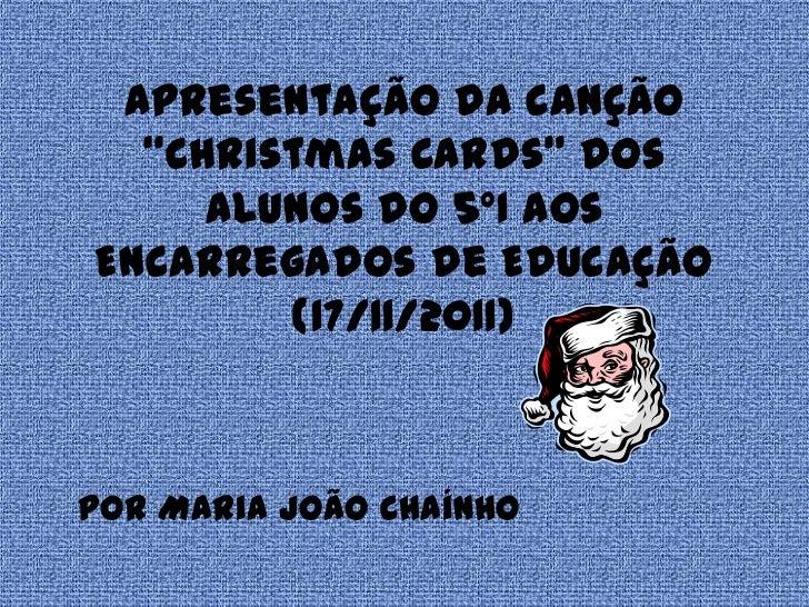 """Apresentação da canção  """"Christmas Cards"""" dos     alunos do 5ºI aosEncarregados de Educação        (17/11/2011)por Maria J..."""