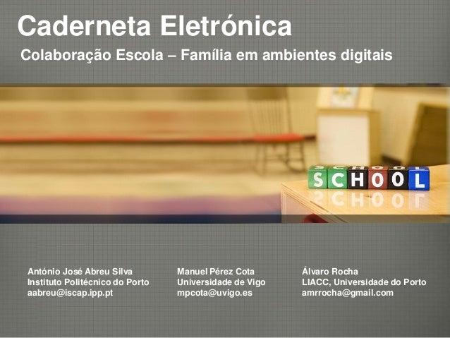 Caderneta EletrónicaColaboração Escola – Família em ambientes digitaisAntónio José Abreu SilvaInstituto Politécnico do Por...
