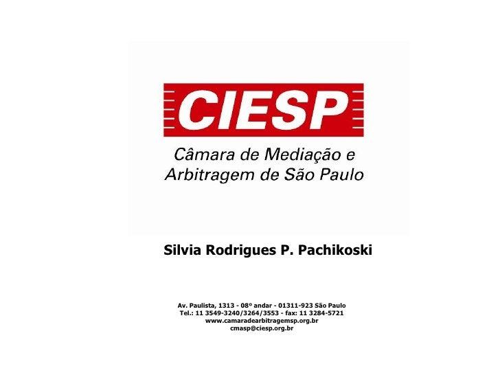 Av. Paulista, 1313 - 08º andar - 01311-923 São Paulo Tel.: 11 3549-3240/3264/3553 - fax: 11 3284-5721 www.camaradearbitrag...