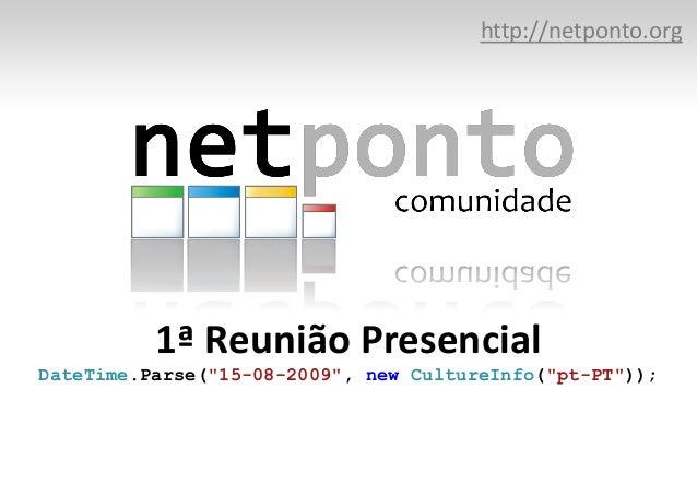 "http://netponto.org          1ª Reunião PresencialDateTime.Parse(""15-08-2009"", new CultureInfo(""pt-PT""));"