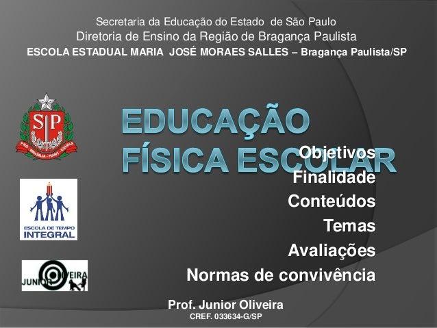 Objetivos Finalidade Conteúdos Temas Avaliações Normas de convivência Secretaria da Educação do Estado de São Paulo Direto...