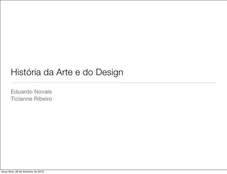 História da Arte e do Design       Eduardo Novais       Ticianne Ribeiroterça-feira, 28 de fevereiro de 2012