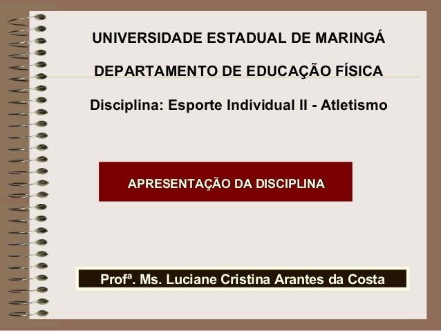 UNIVERSIDADE ESTADUAL DE MARINGÁDEPARTAMENTO DE EDUCAÇÃO FÍSICADisciplina: Esporte Individual II - Atletismo     APRESENTA...
