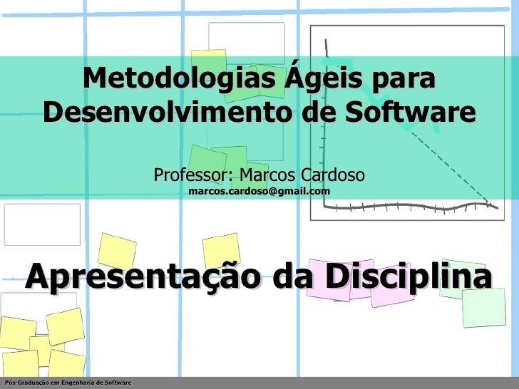 Metodologias Ágeis para Desenvolvimento de Software Professor: Marcos Cardoso [email_address] Apresentação da Disciplina P...