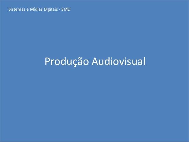 Sistemas e Mídias Digitais - SMD                  Produção Audiovisual