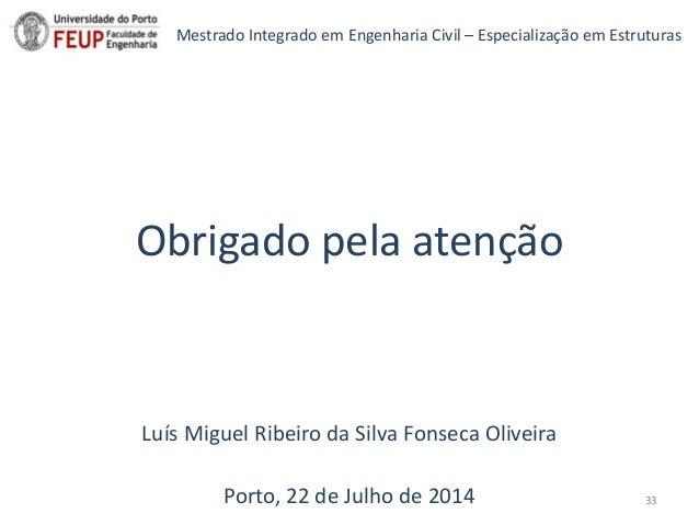 Obrigado pela atenção Luís Miguel Ribeiro da Silva Fonseca Oliveira Porto, 22 de Julho de 2014 Mestrado Integrado em Engen...