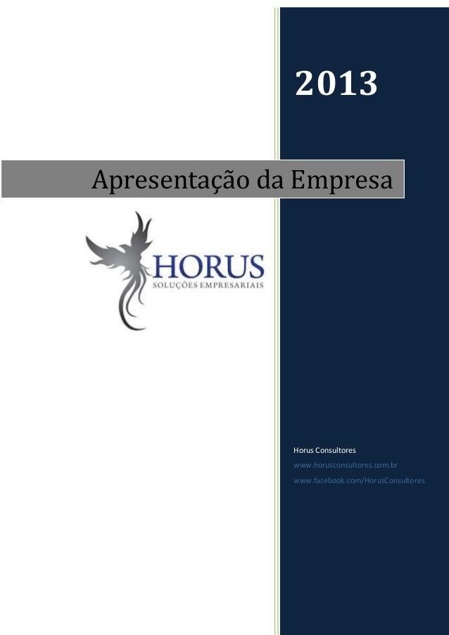 2013Apresentação da Empresa               Horus Consultores               www.horusconsultores.com.br               www.fa...