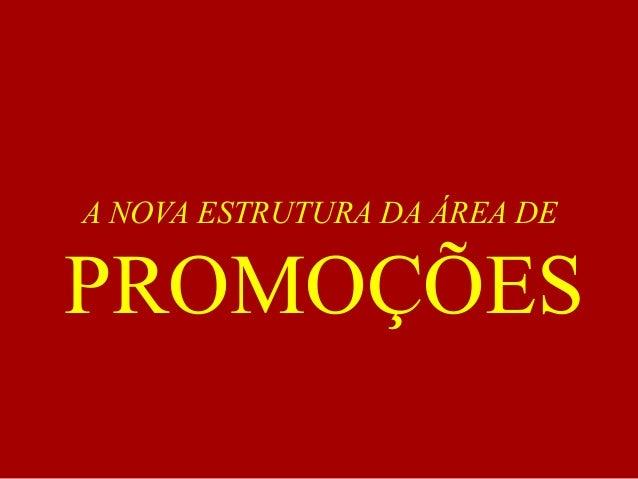 A NOVA ESTRUTURA DA ÁREA DE PROMOÇÕES