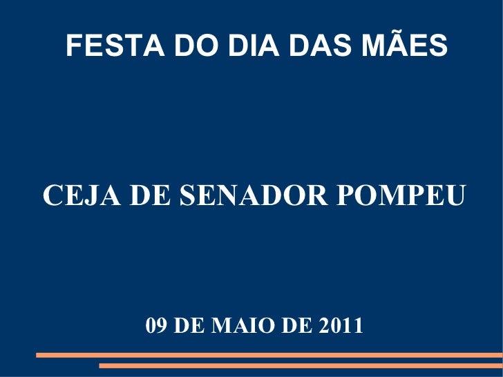 FESTA DO DIA DAS MÃES CEJA DE SENADOR POMPEU 09 DE MAIO DE 2011