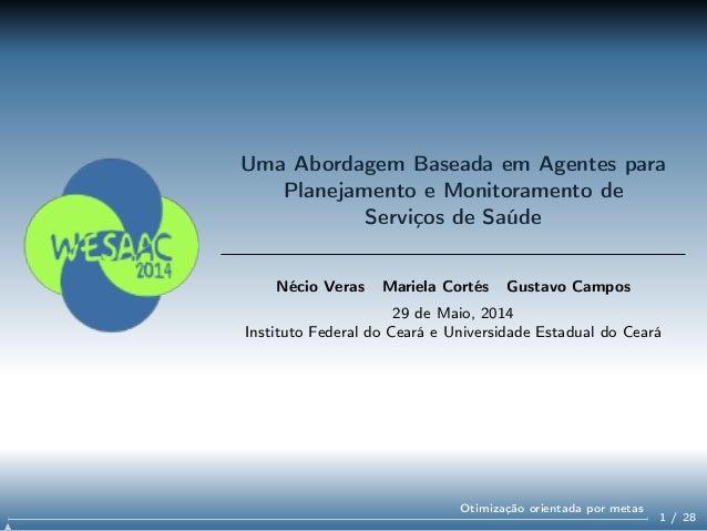 Uma Abordagem Baseada em Agentes para Planejamento e Monitoramento de Serviços de Saúde Nécio Veras Mariela Cortés Gustavo...