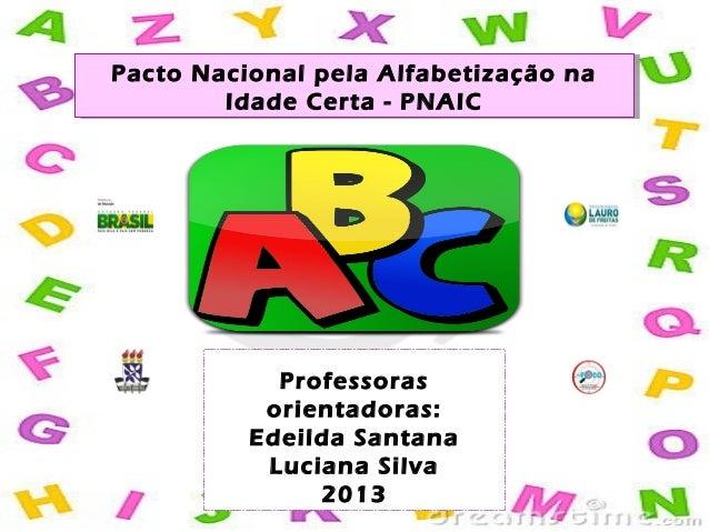 Pacto Nacional pela Alfabetização na Idade Certa - PNAIC Pacto Nacional pela Alfabetização na Idade Certa - PNAIC Professo...