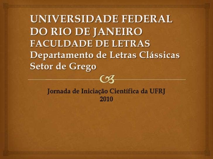UNIVERSIDADE FEDERAL DO RIO DE JANEIROFACULDADE DE LETRASDepartamento de Letras ClássicasSetor de Grego<br />Jornada de In...