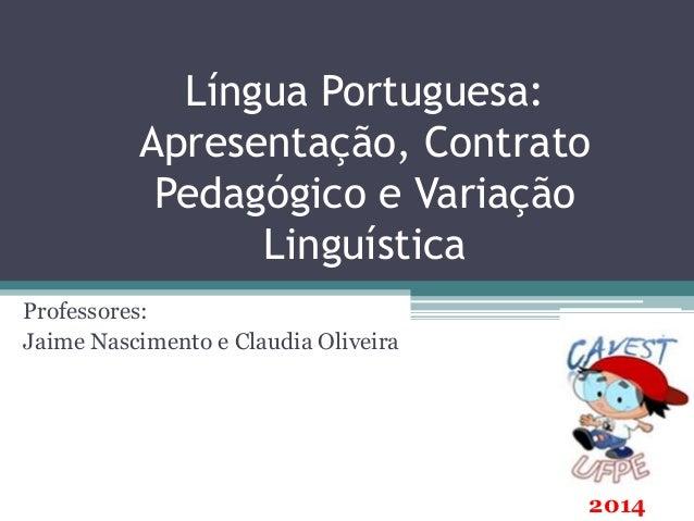Língua Portuguesa: Apresentação, Contrato Pedagógico e Variação Linguística Professores: Jaime Nascimento e Claudia Olivei...