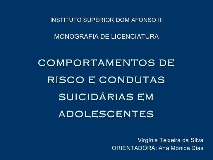 INSTITUTO SUPERIOR DOM AFONSO III MONOGRAFIA DE LICENCIATURA COMPORTAMENTOS DE RISCO E CONDUTAS SUICIDÁRIAS EM ADOLESCENTE...