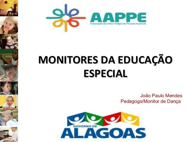 MONITORES DA EDUCAÇÃO      ESPECIAL                   João Paulo Mendes            Pedagogo/Monitor de Dança