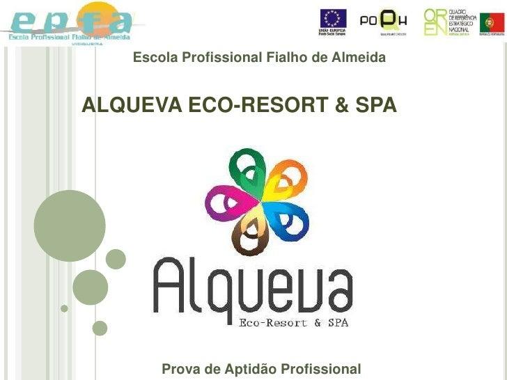 Escola Profissional Fialho de Almeida<br />ALQUEVA ECO-RESORT & SPA<br />Prova de Aptidão Profissional <br />