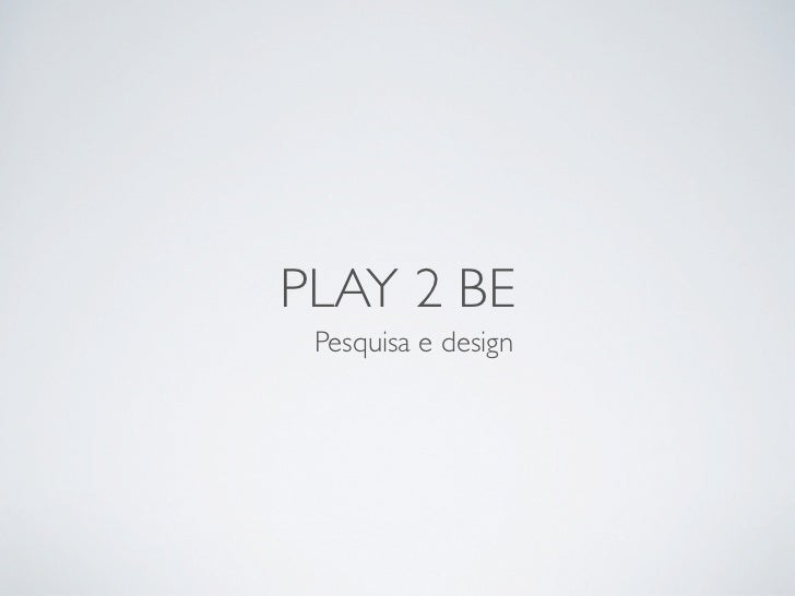 PLAY 2 BE Pesquisa e design