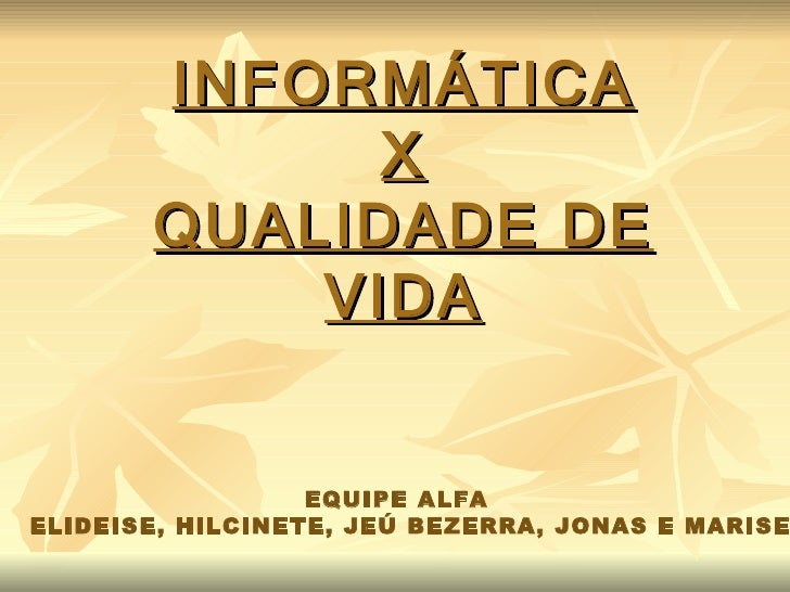 INFORMÁTICA X QUALIDADE DE VIDA EQUIPE ALFA  ELIDEISE, HILCINETE, JEÚ BEZERRA, JONAS E MARISE