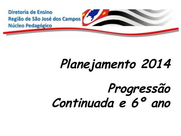 Planejamento 2014 Progressão Continuada e 6º ano