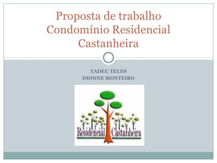 Proposta de trabalho Condomínio Residencial      Castanheira          TADEU TELES       DIONNE MONTEIRO